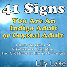 41 Signs You Are an Indigo Adult or Crystal Adult: Characteristics of Visionaries, Empaths, and Creatives in the 21st Century Audiobook by Lily Lake Narrated by Leeanna Halic