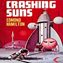 Crashing Suns: Interstellar Patrol, Book 2 Audiobook by Edmond Hamilton Narrated by James C. Lewis