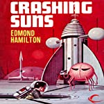 Crashing Suns: Interstellar Patrol, Book 2 (       UNABRIDGED) by Edmond Hamilton Narrated by James C. Lewis