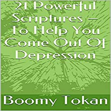 21 Powerful Scriptures - To Help You Come out of Depression: Powerful Scriptures - Quick Guide (       UNABRIDGED) by Boomy Tokan Narrated by Gregory Allen Siders