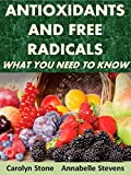 Antioxidants and Free Radicals:  What You Need To Know (Health Matters Book 21)
