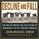 Decline and Fall: The End of Empire and the Future of Democracy in 21st Century America (       UNABRIDGED) by John Michael Greer Narrated by Kristoffer Tabori