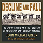 Decline and Fall: The End of Empire and the Future of Democracy in 21st Century America | [John Michael Greer]
