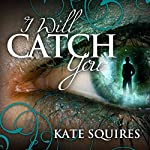 I Will Catch You | Kate Squires