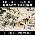 The Killing of Crazy Horse (       UNABRIDGED) by Thomas Powers Narrated by John Pruden