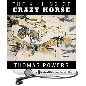 The Killing of Crazy Horse  - Thomas Powers