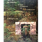 In the Company of Mushrooms: A Biologist's Tale ~ Moselio Schaechter