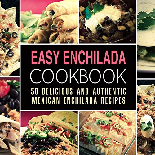 Easy Enchilada Cookbook: 50 Delicious and Authentic Mexican Enchilada Recipes by BookSumo Press