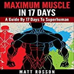 Maximum Muscle in 17 Days: A Guide by 17 Days to Superhuman | Matt Rosson