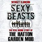 Sexy Beasts: The Inside Story of the Hatton Garden Heist Hörbuch von Wensley Clarkson Gesprochen von: Wensley Clarkson