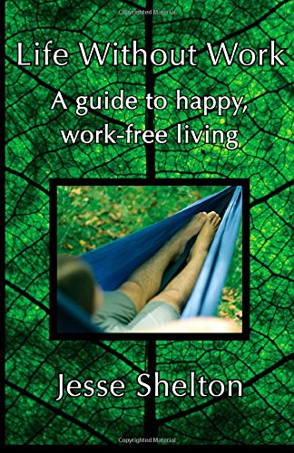 Life Without Work: A Guide To Happy, Work-Free Living front-15897