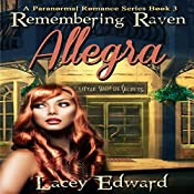 Paranormal Romance: Remembering Raven - Allegra: A Paranormal Romance Series, Book 3 | Lacey Edward