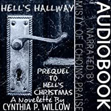 Hell's Hallway: Prequel to Hell's Christmas: The Hell Tales, Book 2 (       UNABRIDGED) by Cynthia P. Willow Narrated by Misty of Echoing Praise