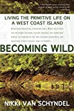 Becoming Wild: Living the Primitive Life on a West Coast Island