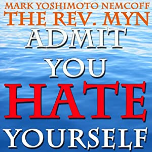 Admit You Hate Yourself (A Rev. MYN Book) | [Mark Yoshimoto Nemcoff]