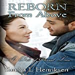 Reborn from Above: A Tale of Eternal Love | Sandra L. Henriksen