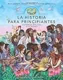 La Historia para principiantes: Historias bíblicas ilustradas (Historias Biblicas Ilustradas) (Spanish Edition)