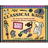 Classical Kids: An Activity Guide to Life in Ancient Greece and Rome (Hands-On History)