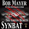 Synbat (The Green Berets) Audiobook by Bob Mayer Narrated by Steven Cooper