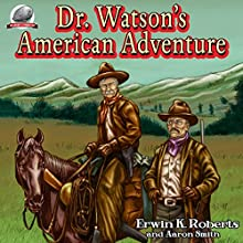 Dr. Watson's American Adventure Audiobook by Erwin K. Roberts Narrated by George Kuch