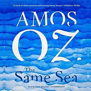 The Same Sea Hörbuch von Amos Oz Gesprochen von: Elijah Alexander