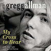My Cross to Bear (       UNABRIDGED) by Gregg Allman, Alan Light Narrated by Will Patton