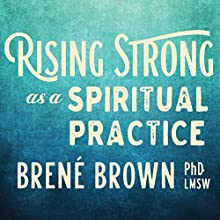 Rising Strong as a Spiritual Practice Discours Auteur(s) : Brené Brown Narrateur(s) : Brené Brown