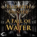A Fall of Water: Elemental Mysteries, Book 4 Audiobook by Elizabeth Hunter Narrated by Dina Pearlman