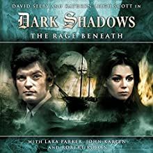 Dark Shadows Series 1.4 The Rage Beneath (       UNABRIDGED) by Scott Alan Woodard Narrated by David Selby, Kathryn Leigh Scott, Lara Parker, John Karlen, Jamison Selby, Andrew Collins, Toby Longworth