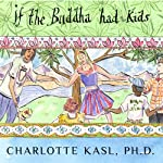 Buddha Guides Series #4: If the Buddha Had Kids: Raising Children to Create a More Peaceful World | Charlotte Kasl