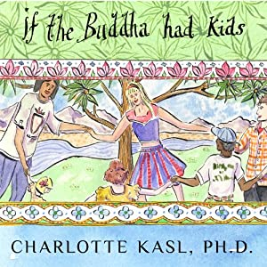 Buddha Guides Series #4: If the Buddha Had Kids: Raising Children to Create a More Peaceful World | [Charlotte Kasl]