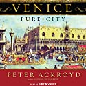 Venice: Pure City (       UNABRIDGED) by Peter Ackroyd Narrated by Simon Vance
