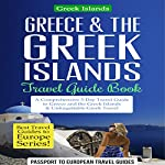 Greece & the Greek Islands Travel Guide Book: A Comprehensive 5-Day Travel Guide to Greece and the Greek Islands & Unforgettable Greek Travel |  Passport to European Travel Guides