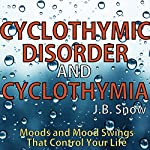 Cyclothymic Disorder and Cyclothymia: Moods and Mood Swings That Control Your Life: Transcend Mediocrity, Book 155 | J. B. Snow
