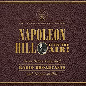 Napoleon Hill Is on the Air!: The Five Foundations for Success Audiobook by Napoleon Hill Narrated by Dan John Miller, Tom Parks, Christopher Lane