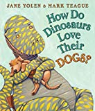 img - for [How Do Dinosaurs Love Their Dogs?] (By: Jane Yolen) [published: January, 2010] book / textbook / text book