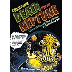 Creeping Death from Neptune: Horror and Science Fiction Comics by Basil Wolverton