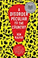 A Disorder Peculiar to the Country: A Novel