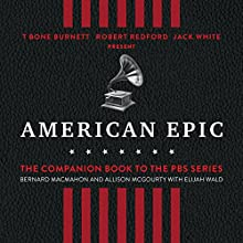 American Epic: When Music Gave America Her Voice Audiobook by Bernard MacMahon, Allison McGourty, Elijah Wald Narrated by Mike Chamberlain