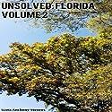 Unsolved: Florida, Volume 2 Audiobook by Scott Anthony Stevens Narrated by Afton Laidy Zabala-Jordan