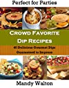 Crowd Favorite Dip Recipes - 40 Delicious Gourmet Dips Guaranteed to Impress