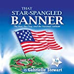 That Star Spangled Banner: The War, the Flag and the National Anthem | Gabrielle Stewart