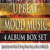 Upbeat Mood Music 4 ALBUM BOX SET: Upbeat Instrumental Music for Driving, Workout Music, And Music to Wake Up To