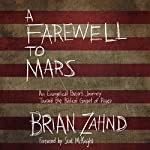 A Farewell to Mars: An Evangelical Pastor's Journey toward the Biblical Gospel of Peace | Brian Zahnd