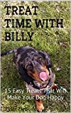 TREAT TIME WITH BILLY: 15 Easy Treats That Will Make Your Dog Happy