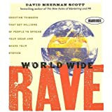 "World Wide Rave: Creating Triggers that Get Millions of People to Spread Your Ideas and Share Your Stories (Your Coach in a Box)von ""David Meerman Scott"""