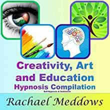 Creativity, Art, and Education Hypnosis Compilation: Self-Hypnosis & Subliminal Discours Auteur(s) : Rachael Meddows Narrateur(s) : Rachael Meddows