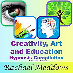 Creativity, Art, and Education Hypnosis Compilation: Self-Hypnosis & Subliminal | [Rachael Meddows]