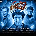Blake's 7 - The Liberator Chronicles Volume 1  by Simon Guerrier, Nigel Fairs, Peter Anghelides Narrated by Gareth Thomas, Paul Darrow, Michael Keating