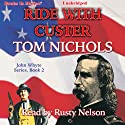 Ride with Custer: John Whyte Series, Book 2 (       UNABRIDGED) by Tom Nichols Narrated by Rusty Nelson